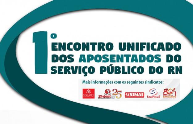 APOSENTADO (A): participe do 1º Encontro Unificado dos Aposentados do Serviço Público do RN